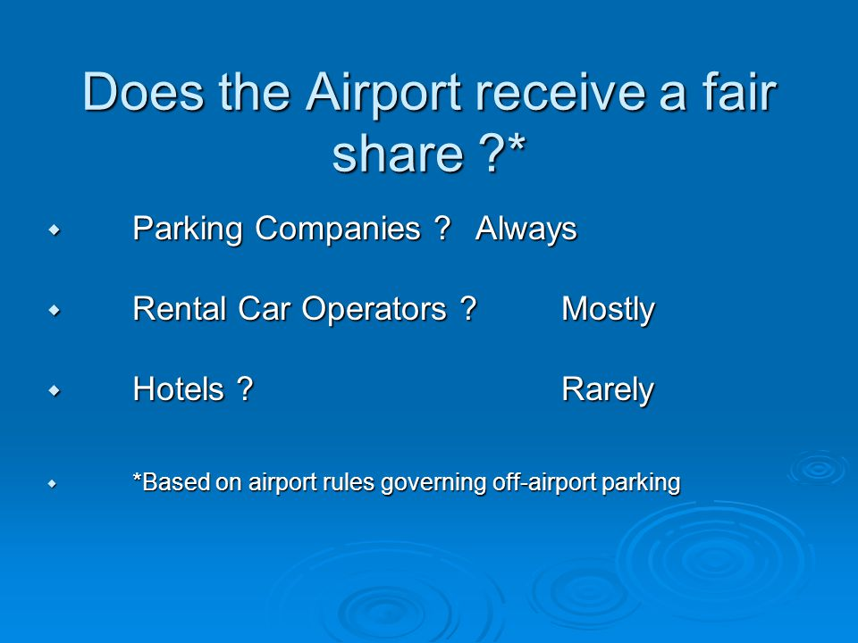 Does the Airport receive a fair share ?* Does the Airport receive a fair share ?* Parking Companies .
