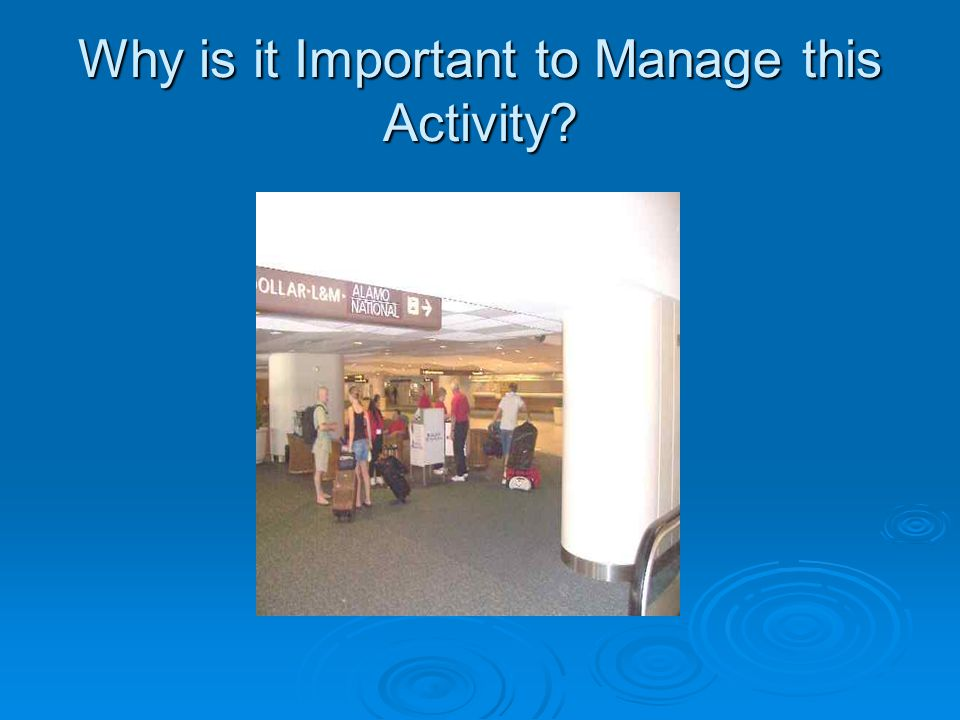 Why is it Important to Manage this Activity?