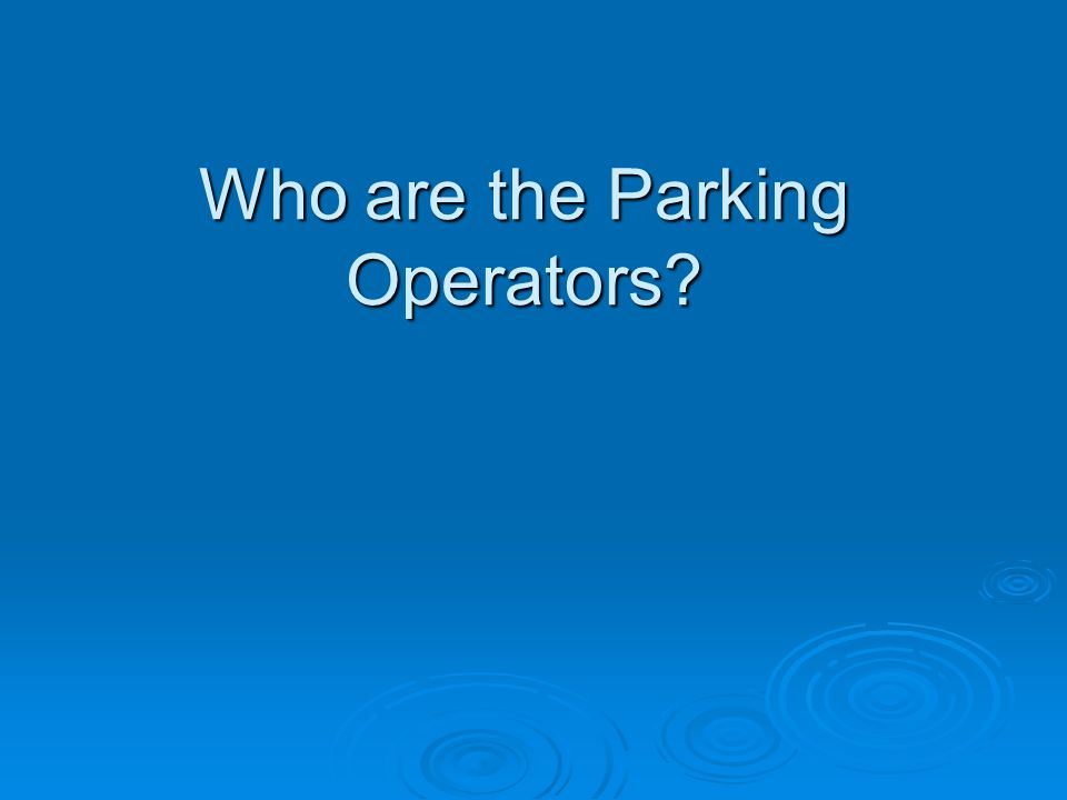 Who are the Parking Operators?