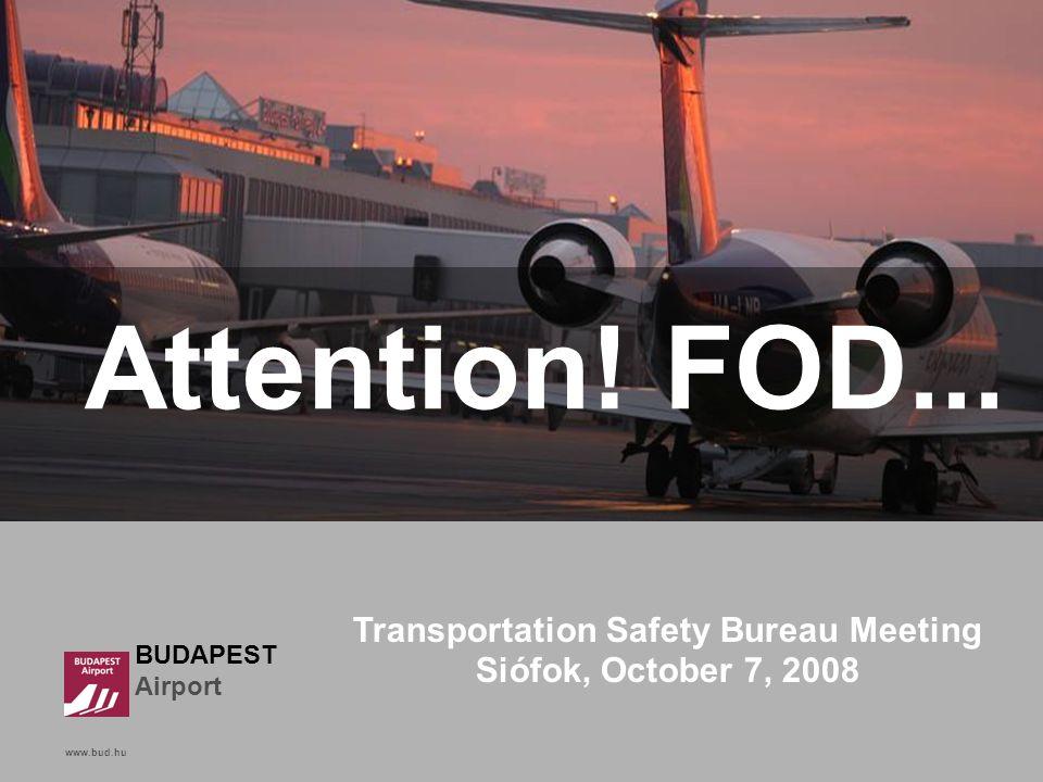 www.bud.hu Click to edit Master title style BUDAPEST Airport www.bud.hu Attention! FOD... Transportation Safety Bureau Meeting Siófok, October 7, 2008