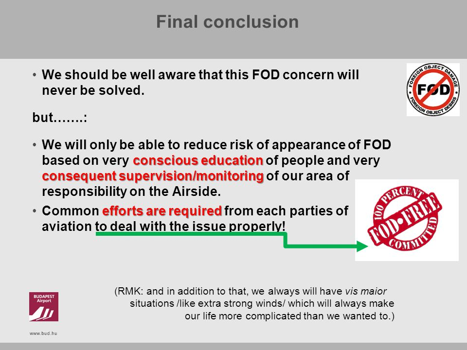 www.bud.hu Final conclusion We should be well aware that this FOD concern will never be solved. but…….: conscious education consequent supervision/mon
