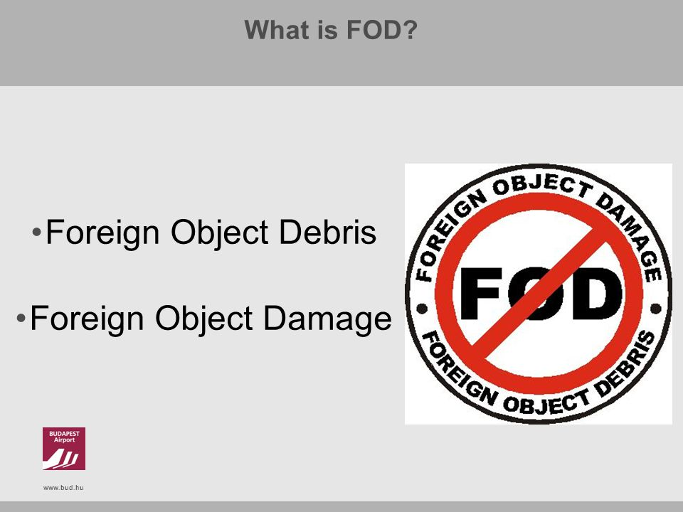 www.bud.hu What is FOD? Foreign Object Debris Foreign Object Damage