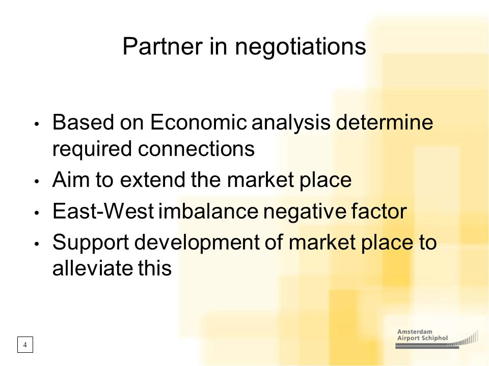 4 Partner in negotiations Based on Economic analysis determine required connections Aim to extend the market place East-West imbalance negative factor