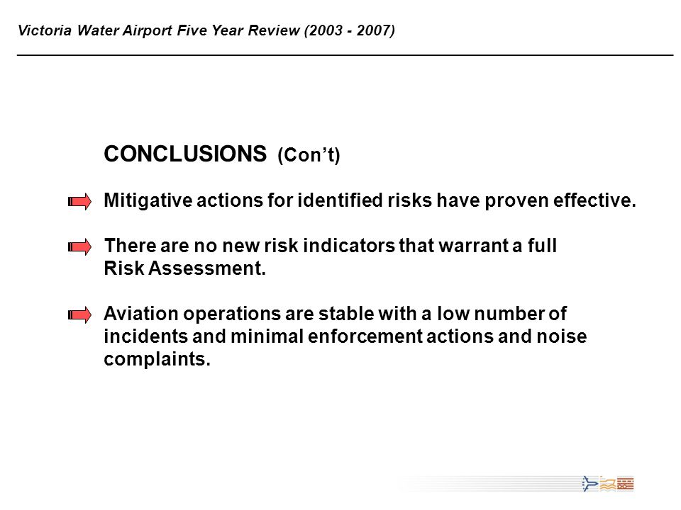 20 Victoria Water Airport Five Year Review (2003 - 2007) ______________________________________________________________________________ Mitigative actions for identified risks have proven effective.
