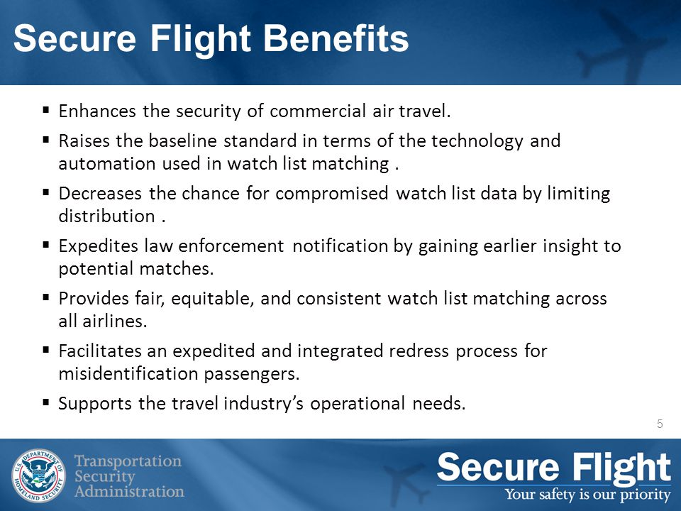 Secure Flight Benefits Enhances the security of commercial air travel.