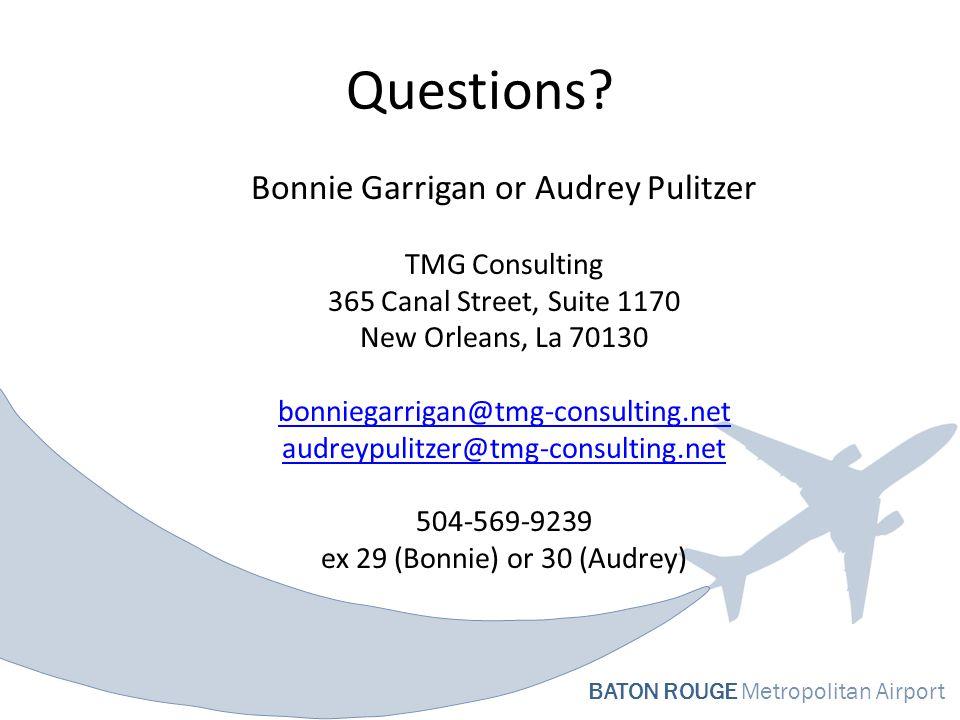 BATON ROUGE Metropolitan Airport Questions? Bonnie Garrigan or Audrey Pulitzer TMG Consulting 365 Canal Street, Suite 1170 New Orleans, La 70130 bonni