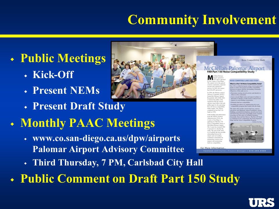 Community Involvement Public Meetings Kick-Off Present NEMs Present Draft Study Monthly PAAC Meetings www.co.san-diego.ca.us/dpw/airports Palomar Airp