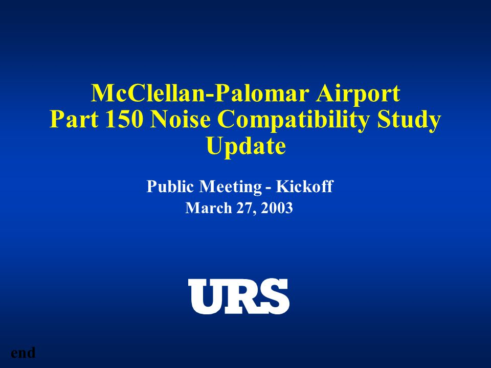 McClellan-Palomar Airport Part 150 Noise Compatibility Study Update Public Meeting - Kickoff March 27, 2003 end