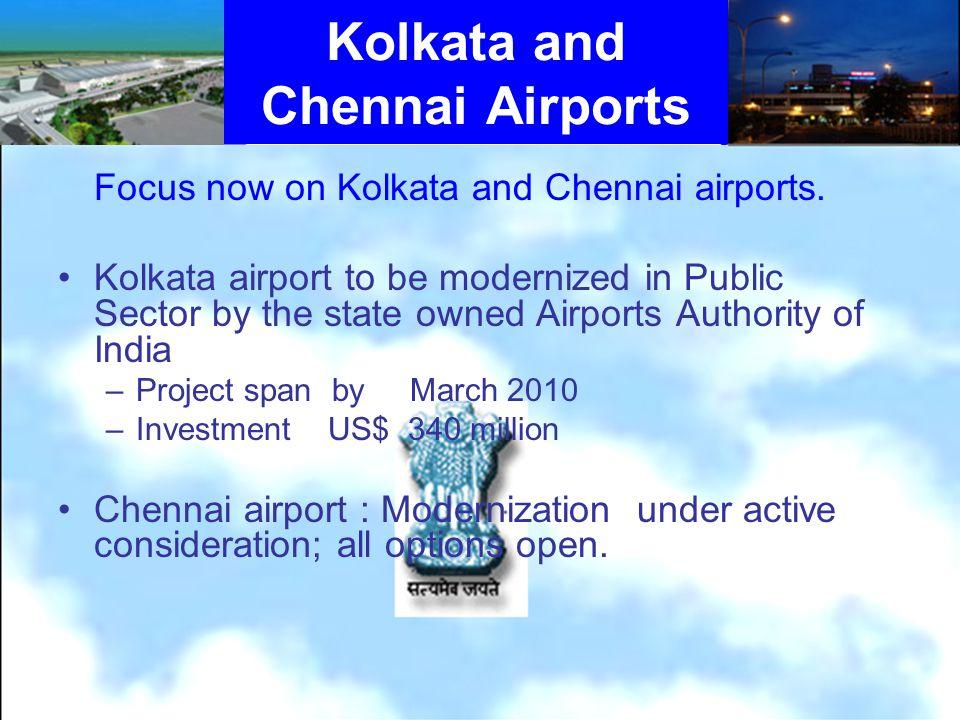 Kolkata and Chennai Airports Focus now on Kolkata and Chennai airports.