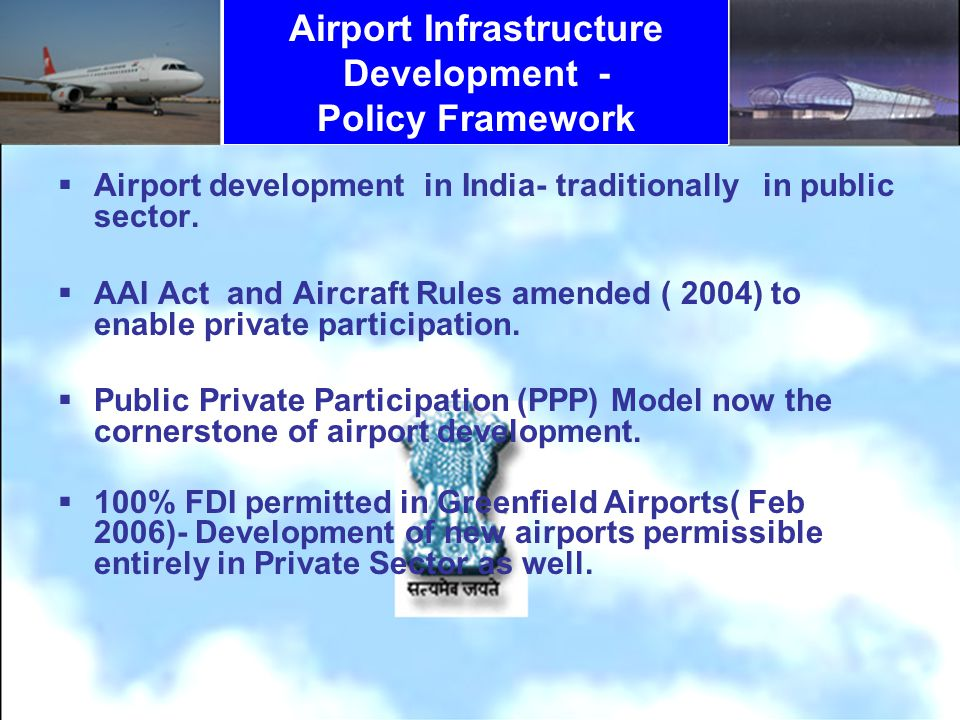 Airport Infrastructure Development - Policy Framework Airport development in India- traditionally in public sector. AAI Act and Aircraft Rules amended