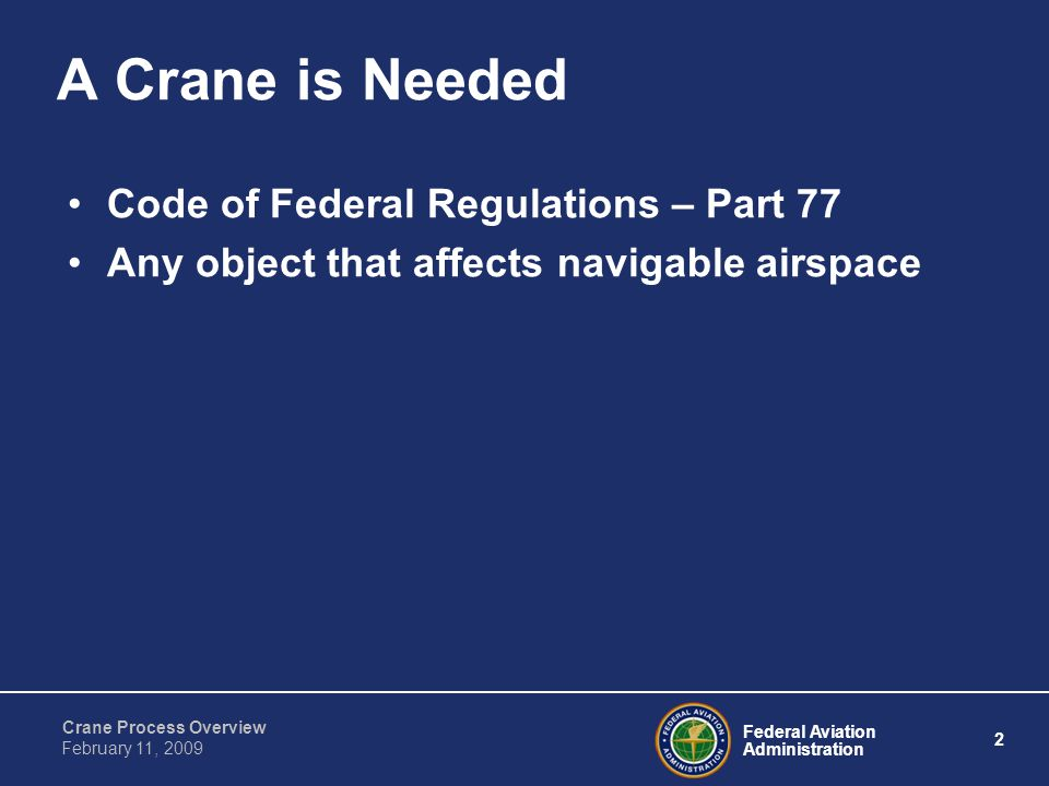 Federal Aviation Administration 2 Crane Process Overview February 11, 2009 A Crane is Needed Code of Federal Regulations – Part 77 Any object that affects navigable airspace