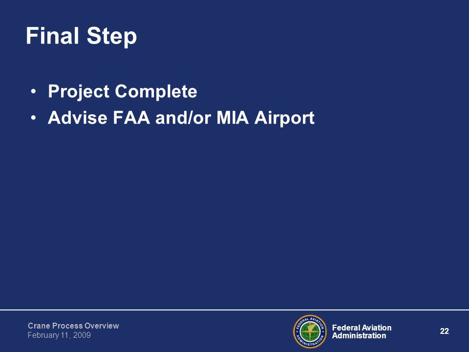Federal Aviation Administration 22 Crane Process Overview February 11, 2009 Final Step Project Complete Advise FAA and/or MIA Airport