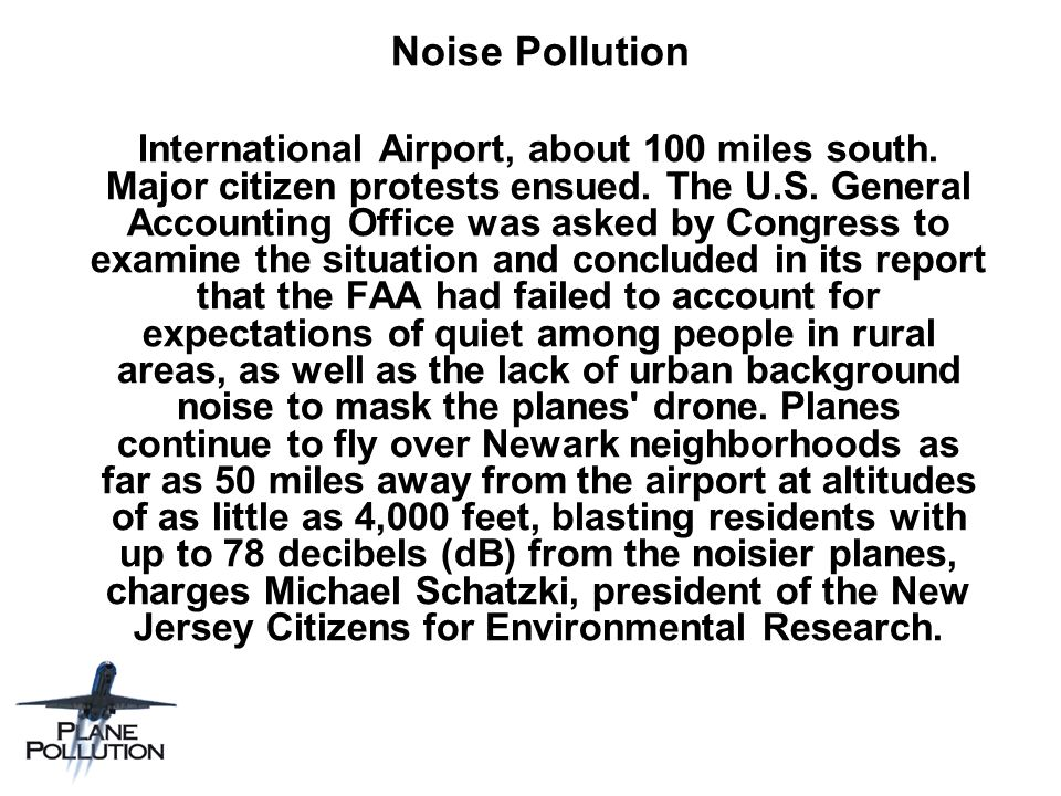 Noise Pollution International Airport, about 100 miles south. Major citizen protests ensued. The U.S. General Accounting Office was asked by Congress