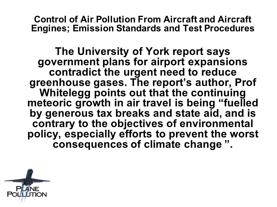 Control of Air Pollution From Aircraft and Aircraft Engines; Emission Standards and Test Procedures The University of York report says government plans for airport expansions contradict the urgent need to reduce greenhouse gases.