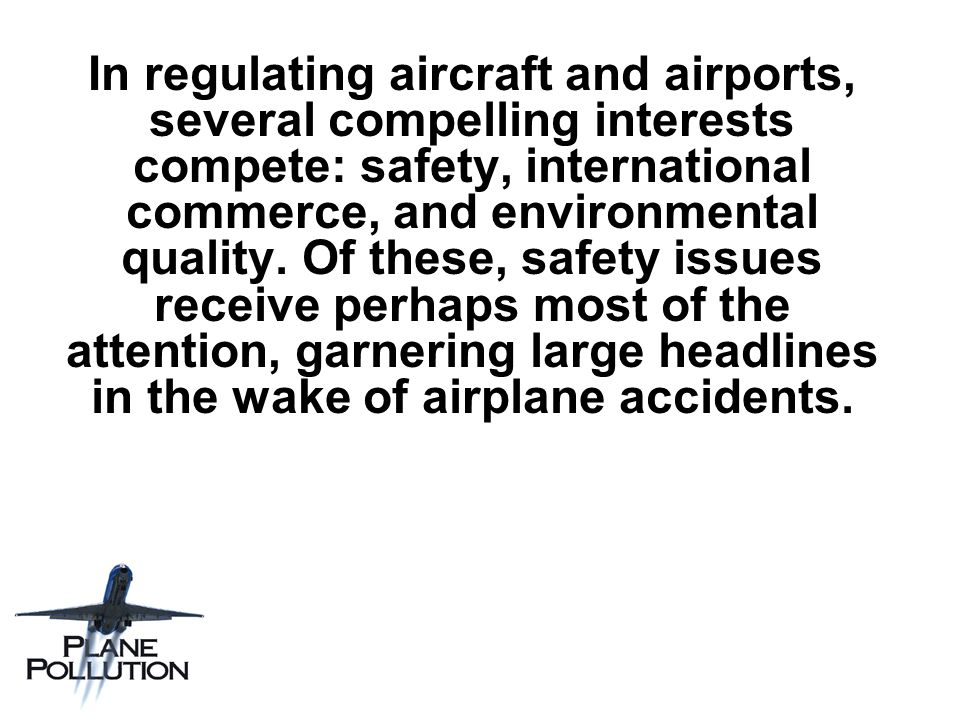 In regulating aircraft and airports, several compelling interests compete: safety, international commerce, and environmental quality.