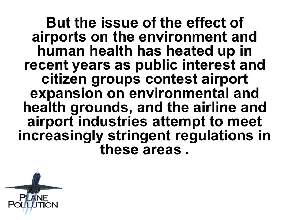 Airports are known to be major sources of noise, water, and air pollution.