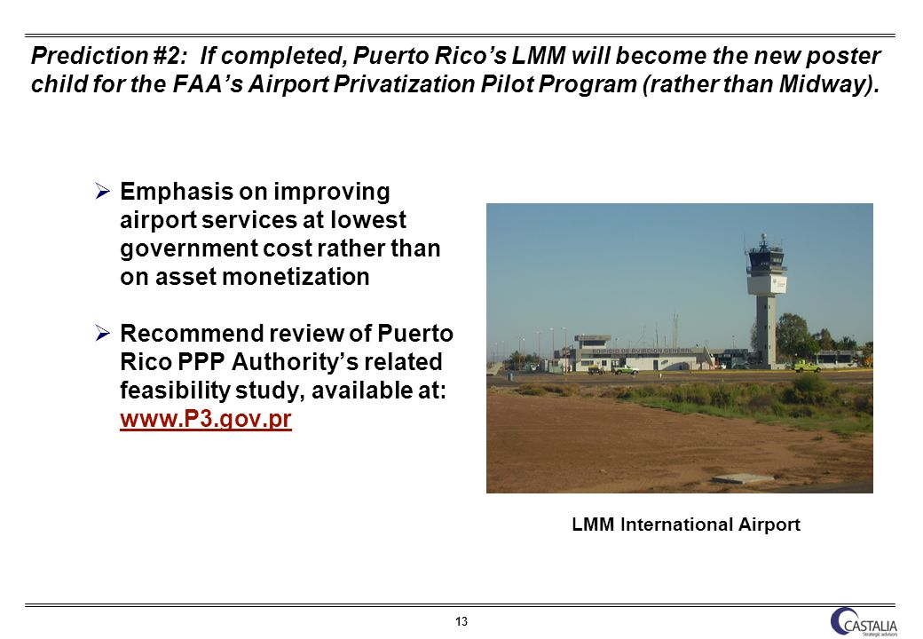 13 Prediction #2: If completed, Puerto Ricos LMM will become the new poster child for the FAAs Airport Privatization Pilot Program (rather than Midway).