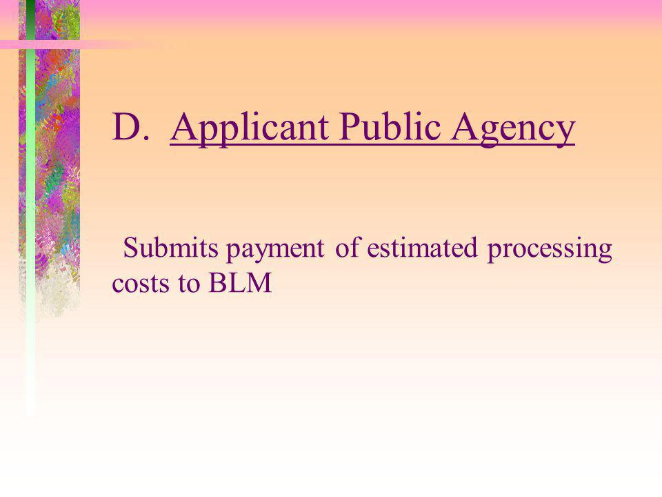 D. Applicant Public Agency Submits payment of estimated processing costs to BLM