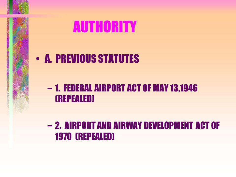B.PRESENT STATUTE –AIRPORT AND AIRWAY IMPROVEMENT ACT OF 1982 C.