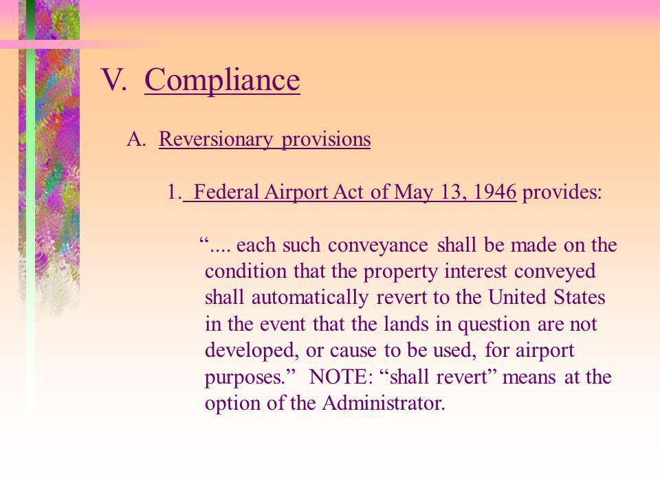 V. Compliance A. Reversionary provisions 1. Federal Airport Act of May 13, 1946 provides:....