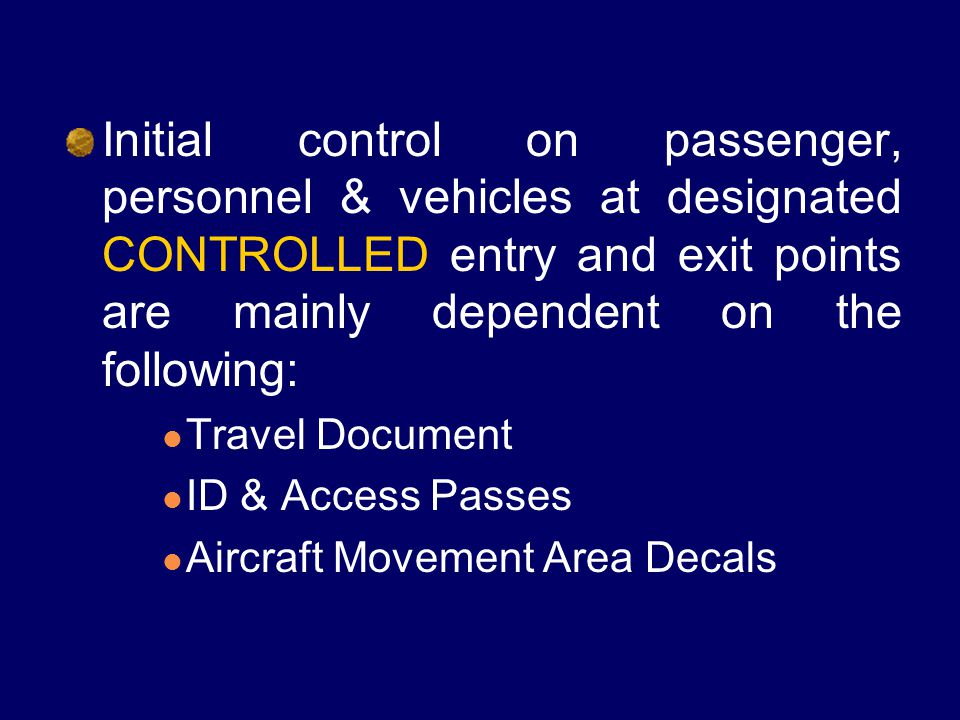 Initial control on passenger, personnel & vehicles at designated CONTROLLED entry and exit points are mainly dependent on the following: Travel Docume