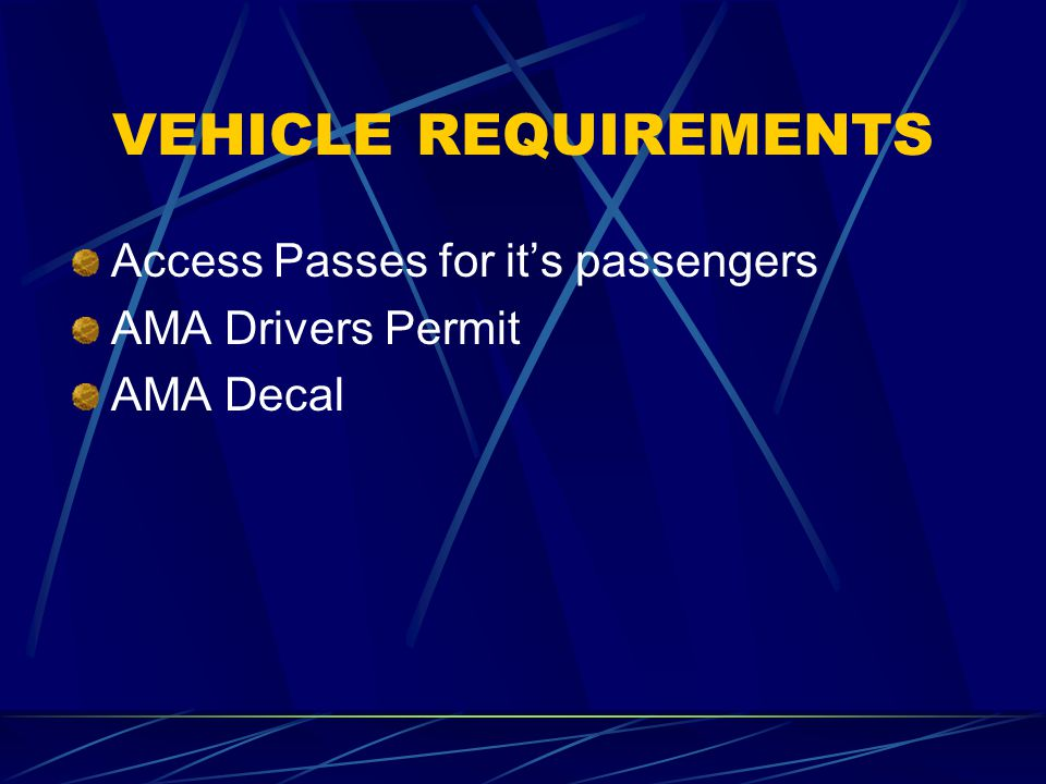 VEHICLE REQUIREMENTS Access Passes for its passengers AMA Drivers Permit AMA Decal