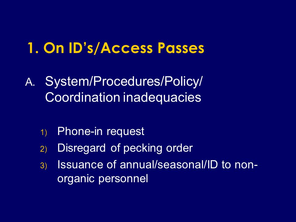 A. System/Procedures/Policy/ Coordination inadequacies 1) Phone-in request 2) Disregard of pecking order 3) Issuance of annual/seasonal/ID to non- org