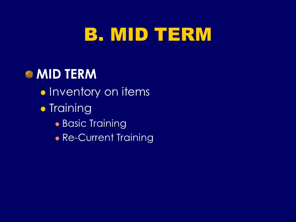 B. MID TERM MID TERM Inventory on items Training Basic Training Re-Current Training