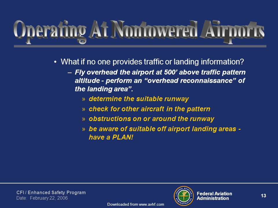 Federal Aviation Administration 13 CFI / Enhanced Safety Program Date: February 22, 2006 Downloaded from www.avhf.com What if no one provides traffic or landing information.