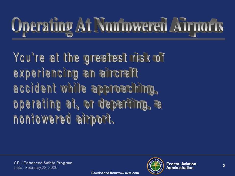 Federal Aviation Administration 3 CFI / Enhanced Safety Program Date: February 22, 2006 Downloaded from www.avhf.com