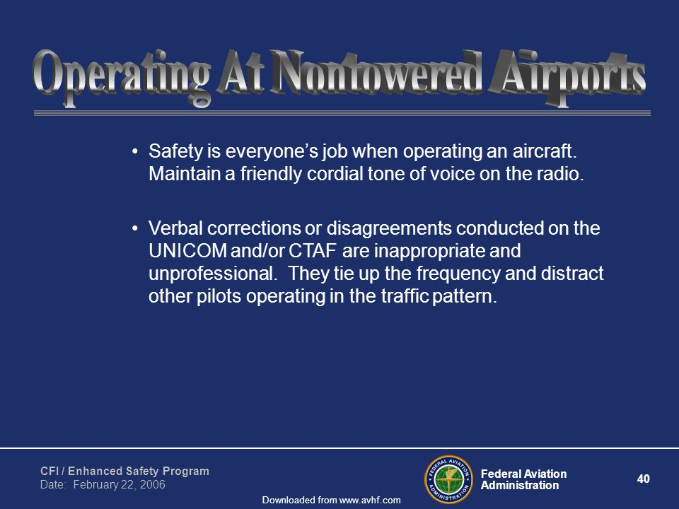 Federal Aviation Administration 40 CFI / Enhanced Safety Program Date: February 22, 2006 Downloaded from www.avhf.com Safety is everyones job when operating an aircraft.