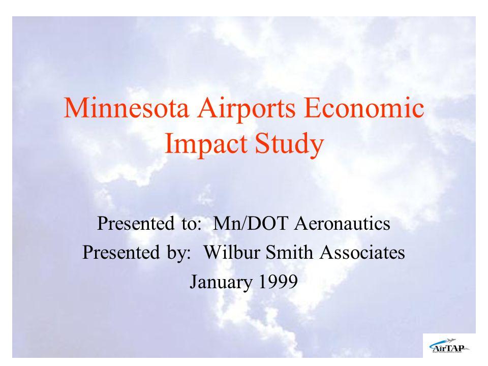 Minnesota Airports Economic Impact Study Presented to: Mn/DOT Aeronautics Presented by: Wilbur Smith Associates January 1999