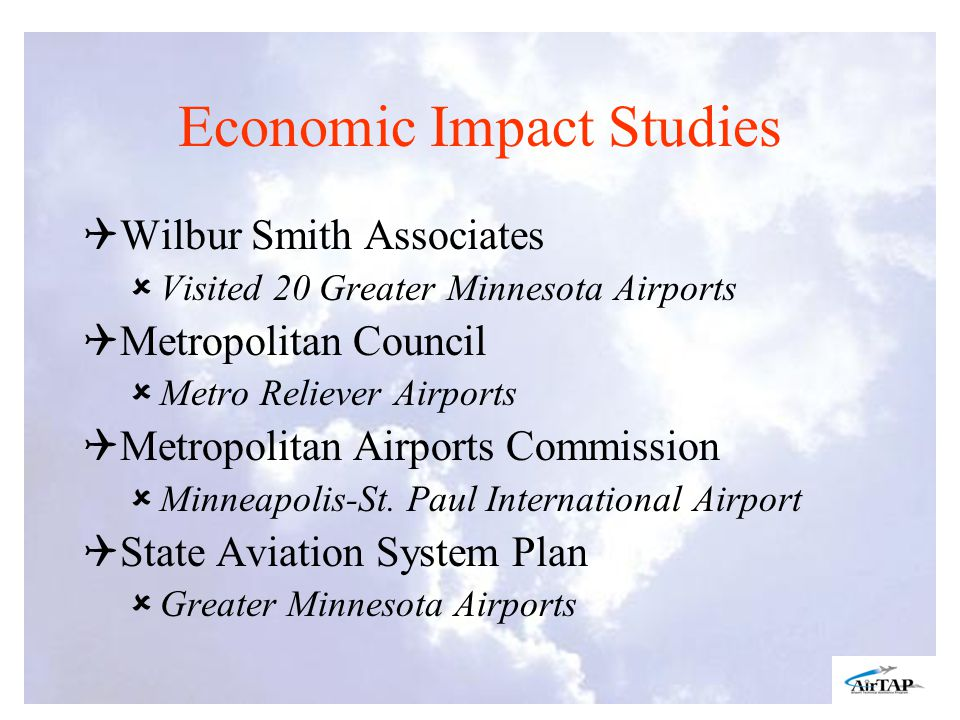 Economic Impact Studies Wilbur Smith Associates Visited 20 Greater Minnesota Airports Metropolitan Council Metro Reliever Airports Metropolitan Airports Commission Minneapolis-St.