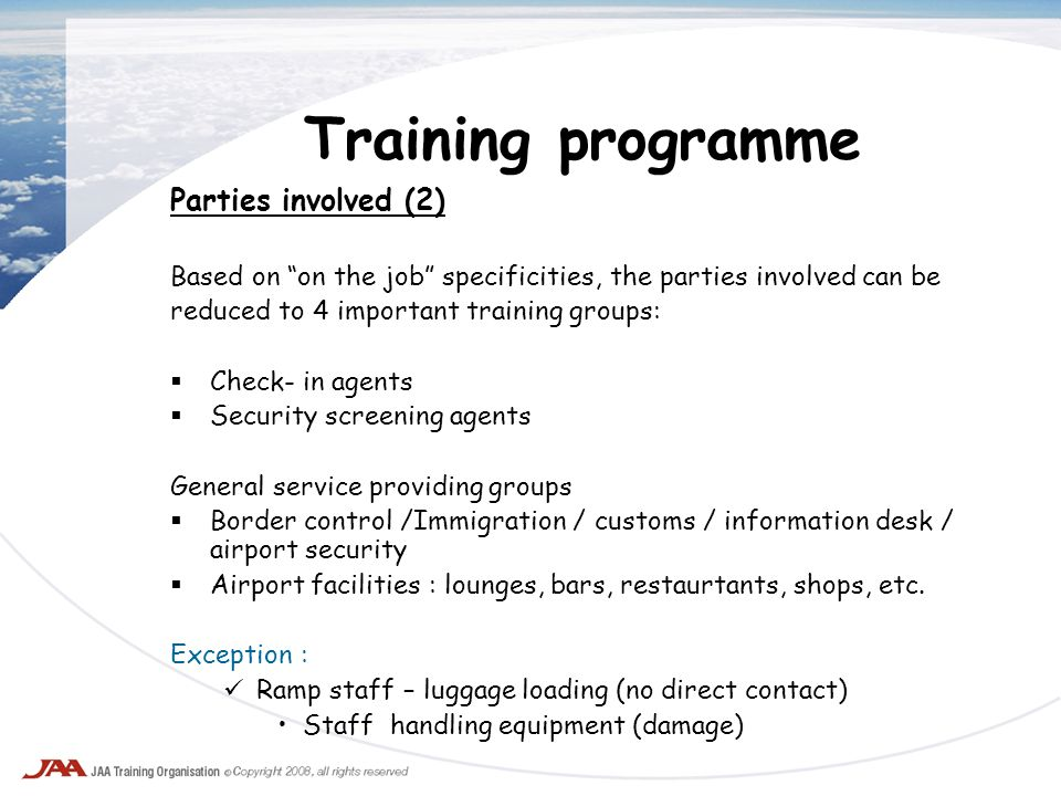 Training programme Parties involved (2) Based on on the job specificities, the parties involved can be reduced to 4 important training groups: Check-