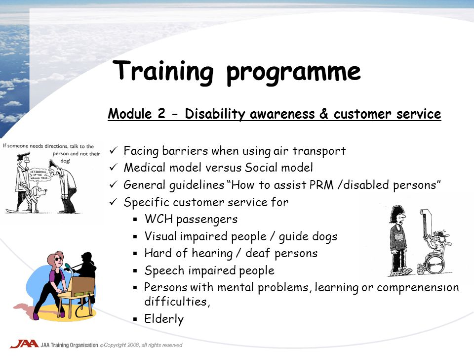Training programme Module 2 - Disability awareness & customer service Facing barriers when using air transport Medical model versus Social model Gener
