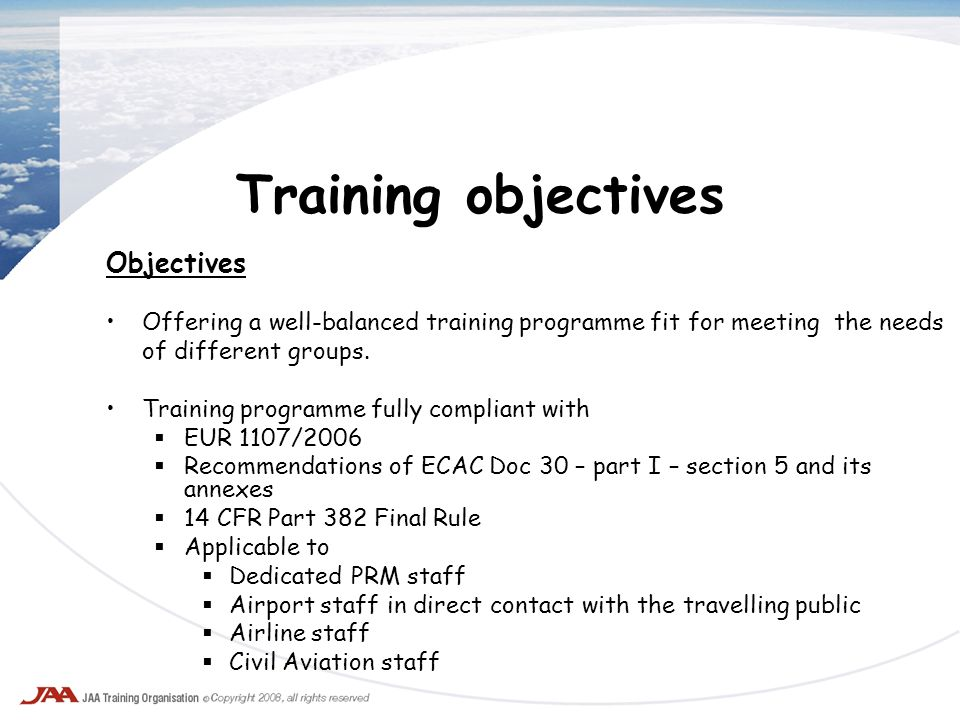 Objectives Offering a well-balanced training programme fit for meeting the needs of different groups. Training programme fully compliant with EUR 1107