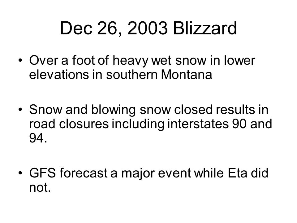 Dec 26, 2003 Blizzard Over a foot of heavy wet snow in lower elevations in southern Montana Snow and blowing snow closed results in road closures including interstates 90 and 94.