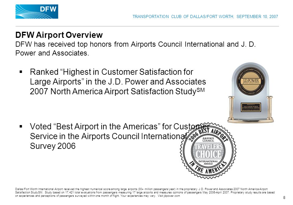 TRANSPORTATION CLUB OF DALLAS/FORT WORTH, SEPTEMBER 10, 2007 8 DFW Airport Overview DFW has received top honors from Airports Council International an
