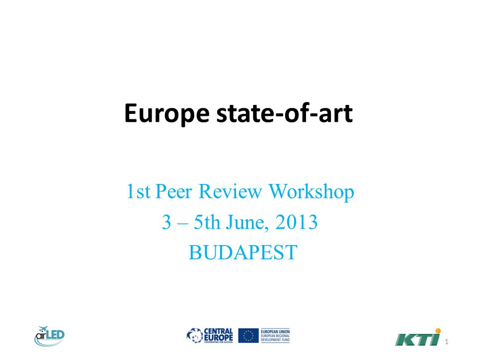 Europe state-of-art 1st Peer Review Workshop 3 – 5th June, 2013 BUDAPEST 1