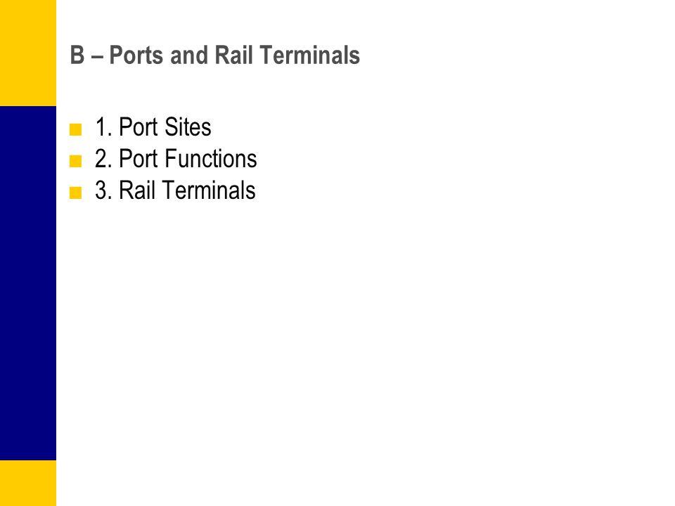 B – Ports and Rail Terminals 1. Port Sites 2. Port Functions 3. Rail Terminals