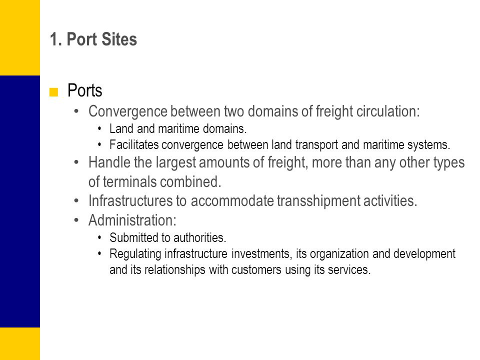 1. Port Sites Ports Convergence between two domains of freight circulation: Land and maritime domains. Facilitates convergence between land transport