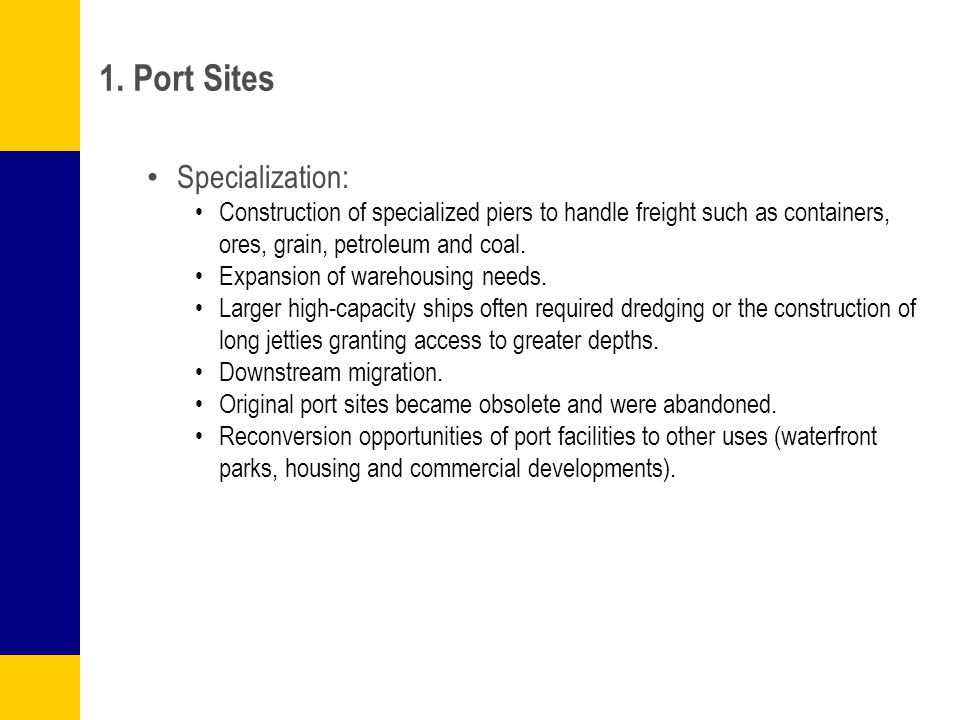 1. Port Sites Specialization: Construction of specialized piers to handle freight such as containers, ores, grain, petroleum and coal. Expansion of wa