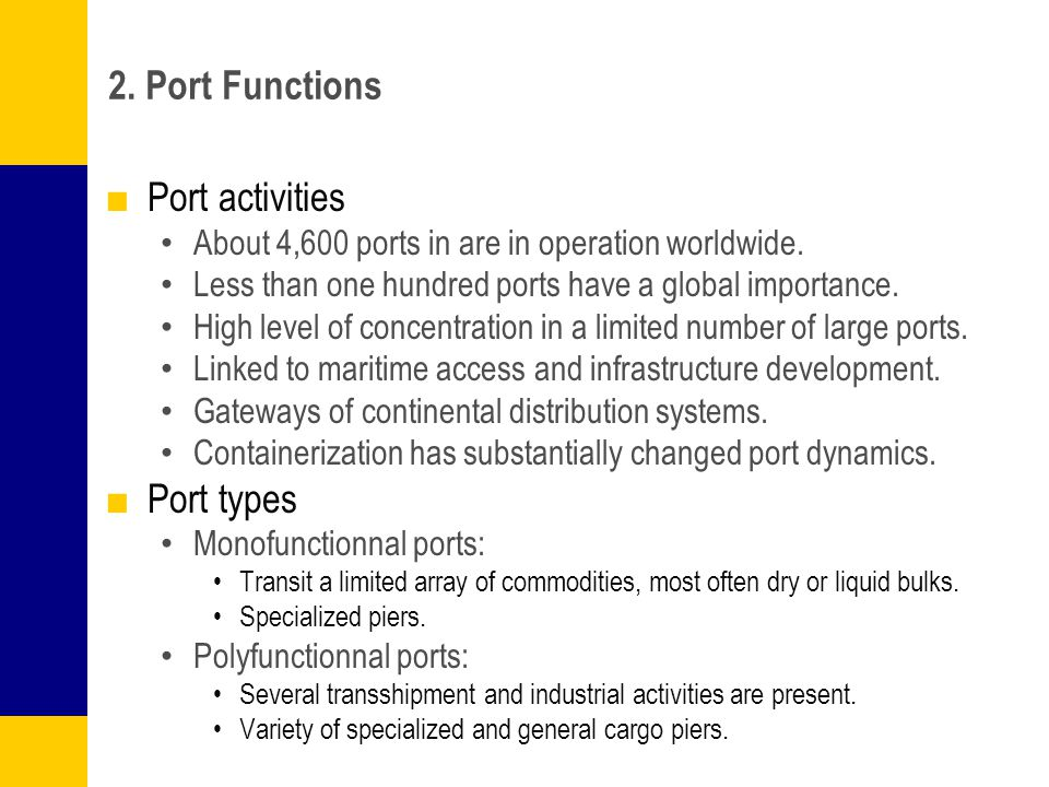 2. Port Functions Port activities About 4,600 ports in are in operation worldwide. Less than one hundred ports have a global importance. High level of