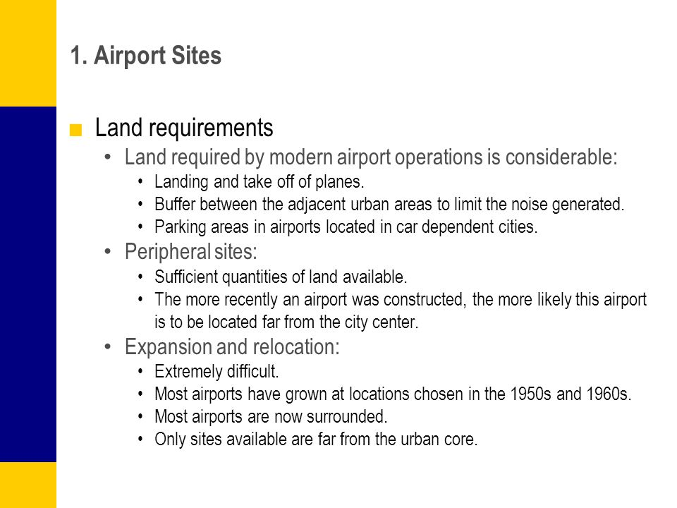 1. Airport Sites Land requirements Land required by modern airport operations is considerable: Landing and take off of planes. Buffer between the adja