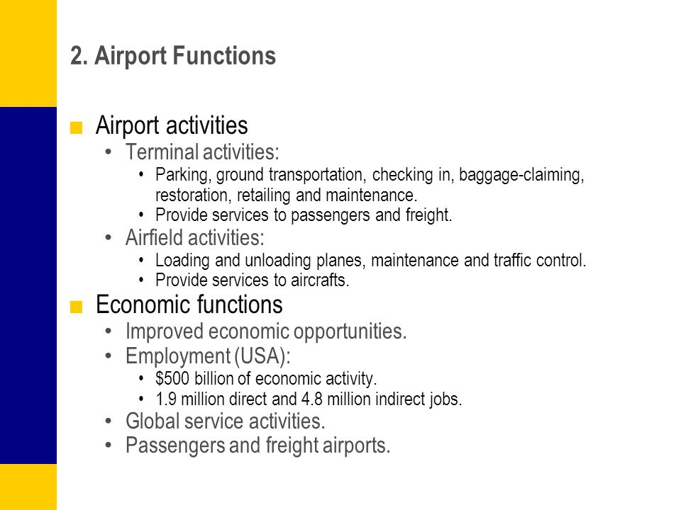 2. Airport Functions Airport activities Terminal activities: Parking, ground transportation, checking in, baggage-claiming, restoration, retailing and