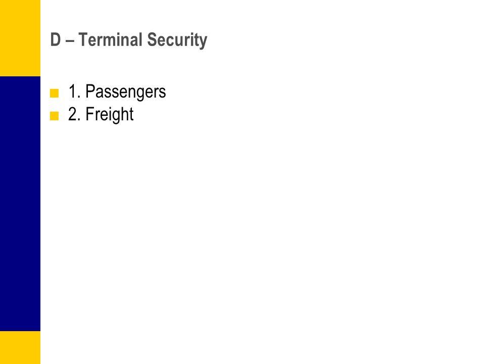 D – Terminal Security 1. Passengers 2. Freight