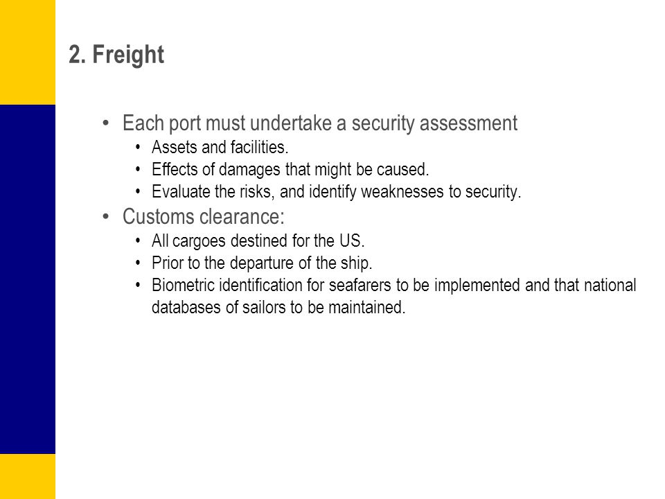 2. Freight Each port must undertake a security assessment Assets and facilities. Effects of damages that might be caused. Evaluate the risks, and iden