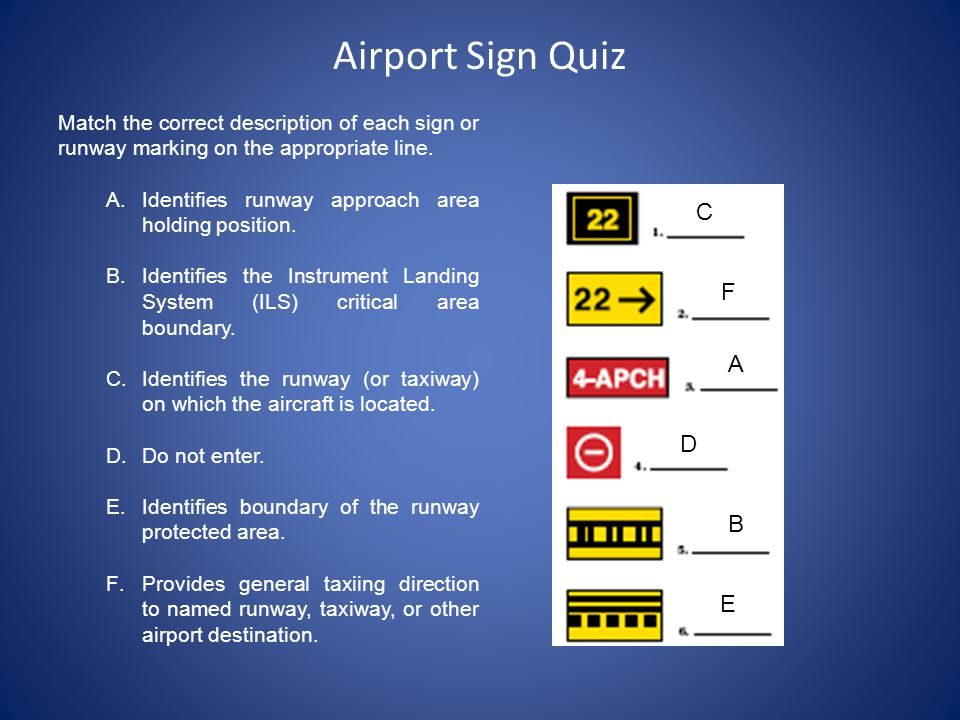 Airport Sign Quiz Match the correct description of each sign or runway marking on the appropriate line.
