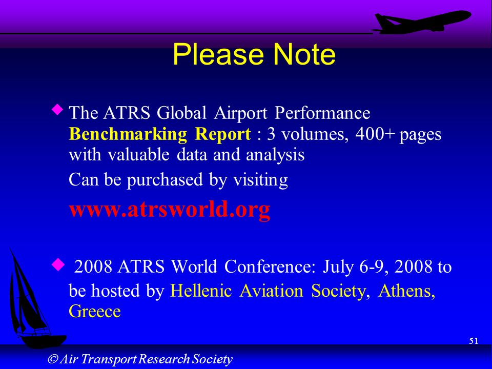 Air Transport Research Society 51 Please Note u The ATRS Global Airport Performance Benchmarking Report : 3 volumes, 400+ pages with valuable data and