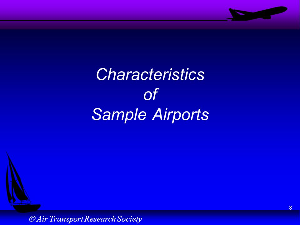 Air Transport Research Society 8 Characteristics of Sample Airports